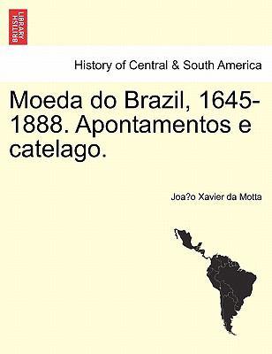 Moeda Do Brazil, 1645-1888. Apontamentos E Catelago. 9781241470425