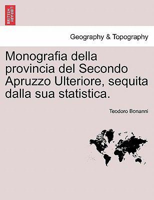 Monografia Della Provincia del Secondo Apruzzo Ulteriore, Sequita Dalla Sua Statistica. 9781241511296