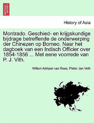 Montrado. Geschied- En Krijgskundige Bijdrage Betreffende de Onderwerping Der Chinezen Op Borneo. Naar Het Dagboek Van Een Indisch Officier Over 1854- 9781241429669