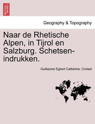 Naar de Rhetische Alpen, in Tijrol En Salzburg. Schetsen-Indrukken. 9781241399245