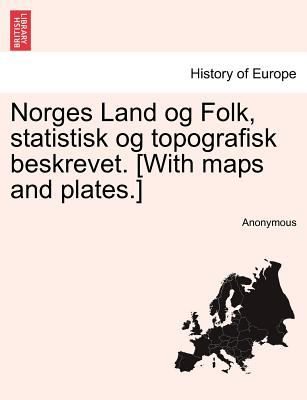 Norges Land Og Folk, Statistisk Og Topografisk Beskrevet. [With Maps and Plates.]