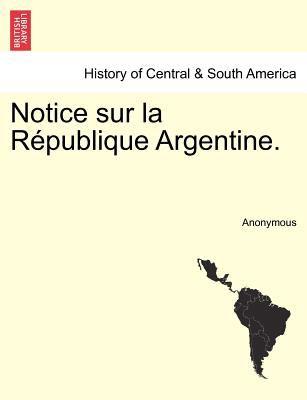 Notice Sur La R Publique Argentine. 9781241440879