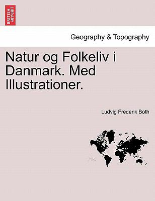 Natur Og Folkeliv I Danmark. Med Illustrationer. 9781241415792