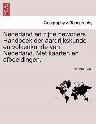Nederland En Zijne Bewoners. Handboek Der Aardrijkskunde En Volkenkunde Van Nederland. Met Kaarten En Afbeeldingen. 9781241421632