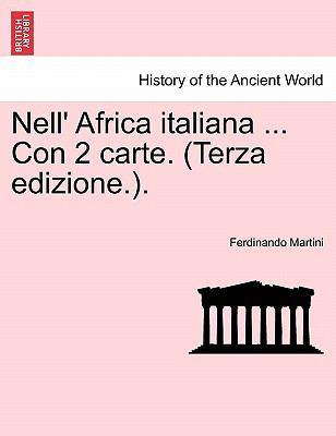 Nell' Africa Italiana ... Con 2 Carte. (Terza Edizione.). 9781241342944