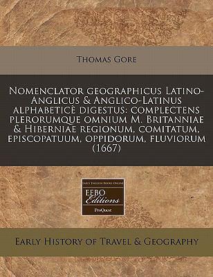 Nomenclator Geographicus Latino-Anglicus & Anglico-Latinus Alphabetice Digestus