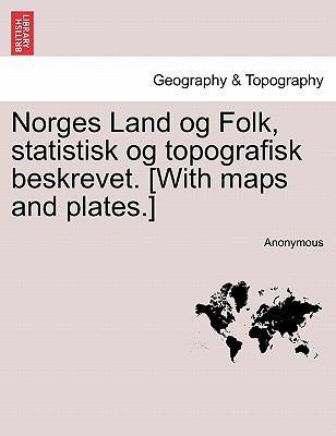 Norges Land Og Folk, Statistisk Og Topografisk Beskrevet. [With Maps and Plates.] 9781241440213