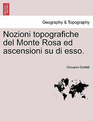 Nozioni Topografiche del Monte Rosa Ed Ascensioni Su Di ESSO. 9781241343323