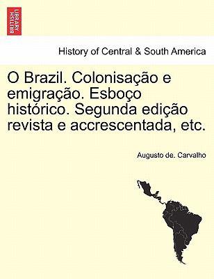 O Brazil. Colonisa O E Emigra O. Esbo O Hist Rico. Segunda EDI O Revista E Accrescentada, Etc. 9781241431686
