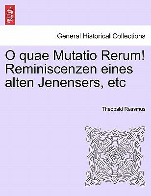 O Quae Mutatio Rerum! Reminiscenzen Eines Alten Jenensers, Etc 9781241411763