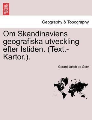 Om Skandinaviens Geografiska Utveckling Efter Istiden. (Text.-Kartor.). 9781241416577