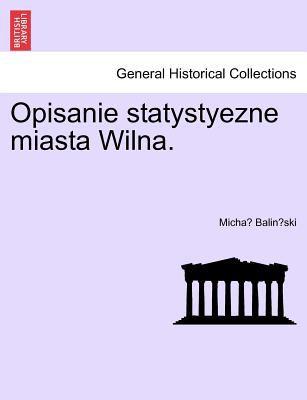 Opisanie Statystyezne Miasta Wilna. 9781241420857