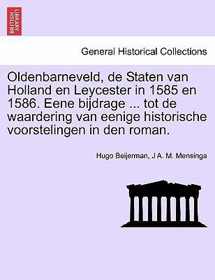 Oldenbarneveld, de Staten Van Holland En Leycester in 1585 En 1586. Eene Bijdrage ... Tot de Waardering Van Eenige Historische Voorstelingen in Den Ro 9781241463151