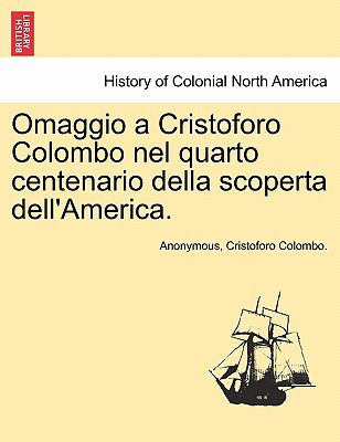 Omaggio a Cristoforo Colombo Nel Quarto Centenario Della Scoperta Dell'america. 9781241425685