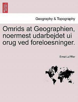 Omrids at Geographien, Noermest Udarbejdet Ui Orug Ved Foreloesninger. 9781241347222
