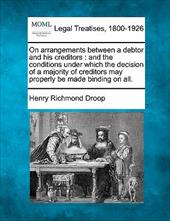 On Arrangements Between a Debtor and His Creditors: And the Conditions Under Which the Decision of a Majority of Creditors May Pro