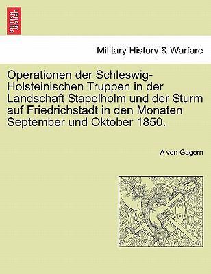 Operationen Der Schleswig-Holsteinischen Truppen in Der Landschaft Stapelholm Und Der Sturm Auf Friedrichstadt in Den Monaten September Und Oktober 18 9781241539566