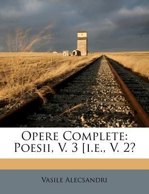 Opere Complete: Poesii, V. 3 [I.E., V. 2? 9781248579954