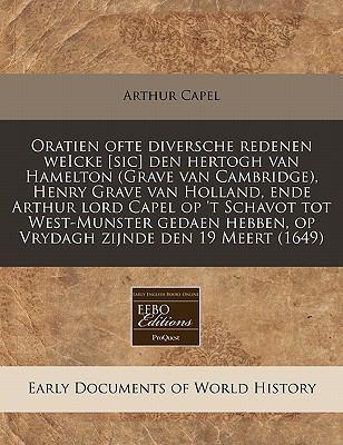 Oratien Ofte Diversche Redenen Weicke [Sic] Den Hertogh Van Hamelton (Grave Van Cambridge), Henry Grave Van Holland, Ende Arthur Lord Capel Op 't Scha 9781240856510