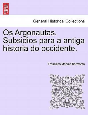 OS Argonautas. Subsidios Para a Antiga Historia Do Occidente. 9781241355555