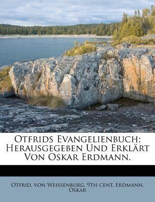 Otfrids Evangelienbuch; Herausgegeben Und Erkl Rt Von Oskar Erdmann. 9781247660066