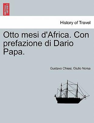 Otto Mesi D'Africa. Con Prefazione Di Dario Papa. 9781241510350