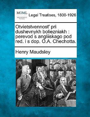 Otvietstvennost' Pri Dushevnykh Boliezniakh: Perevod S Angliiskago Pod Red. I S Dop. O.A. Chechotta. 9781240023882
