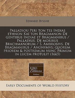 Palladiou Peri Ton Tes Indias Ethnon Kai Ton Bragmanon de Gentibus Indiae Et Bragmanibus / Palladius. de Moribus Brachmanorum / S. Ambrosivs. de Bragm 9781240843169