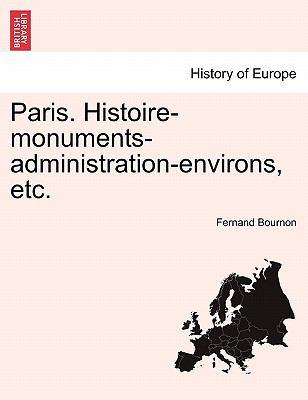 Paris. Histoire-Monuments-Administration-Environs, Etc. 9781241511203