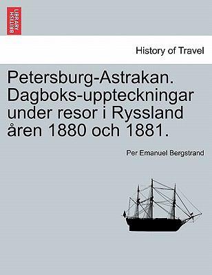 Petersburg-Astrakan. Dagboks-Uppteckningar Under Resor I Ryssland Ren 1880 Och 1881. 9781241443184