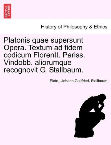 Platonis Quae Supersunt Opera. Textum Ad Fidem Codicum Florentt. Pariss. Vindobb. Aliorumque Recognovit G. Stallbaum. 9781241475864