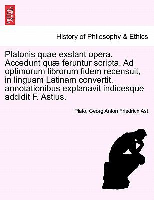 Platonis Quae Exstant Opera. Accedunt Qu Feruntur Scripta. Ad Optimorum Librorum Fidem Recensuit, in Linguam Latinam Convertit, Annotationibus Explana 9781241475888