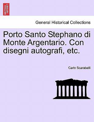 Porto Santo Stephano Di Monte Argentario. Con Disegni Autografi, Etc.
