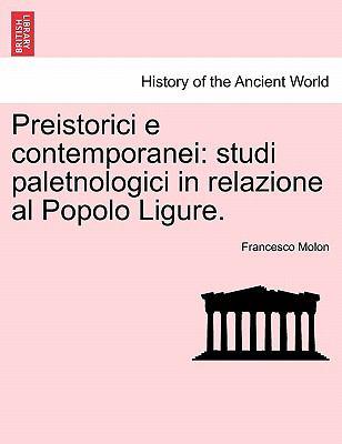 Preistorici E Contemporanei: Studi Paletnologici in Relazione Al Popolo Ligure. 9781241370299