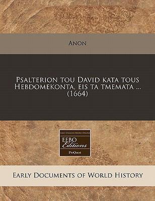 Psalterion Tou David Kata Tous Hebdomekonta, Eis Ta Tmemata ... (1664) 9781240417650
