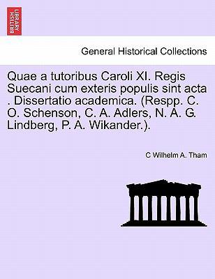 Quae a Tutoribus Caroli XI. Regis Suecani Cum Exteris Populis Sint ACTA . Dissertatio Academica. (Respp. C. O. Schenson, C. A. Adlers, N. A. G. Lindbe 9781241539818