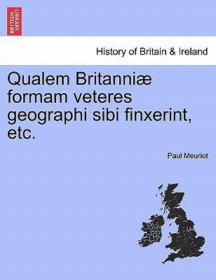 Qualem Britanni Formam Veteres Geographi Sibi Finxerint, Etc. 9781241596705