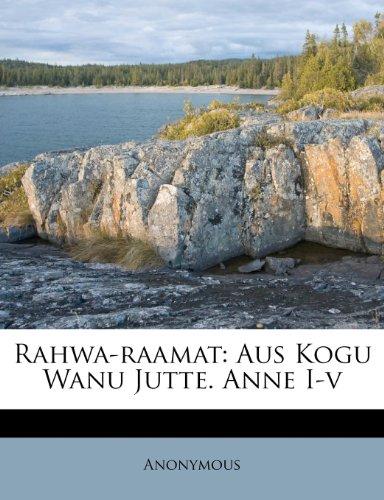 Rahwa-Raamat: Aus Kogu Wanu Jutte. Anne I-V 9781248828526