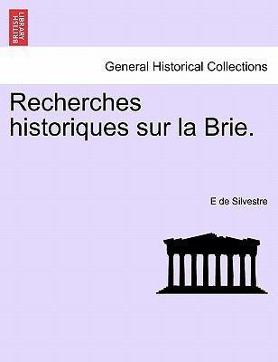 Recherches Historiques Sur La Brie. 9781241351748