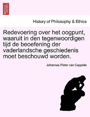 Redevoering Over Het Oogpunt, Waaruit in Den Tegenwoordigen Tijd de Beoefening Der Vaderlandsche Geschiedenis Moet Beschouwd Worden.