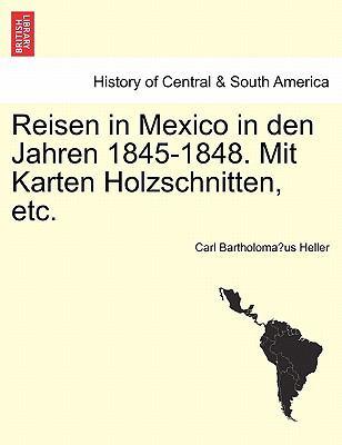 Reisen in Mexico in Den Jahren 1845-1848. Mit Karten Holzschnitten, Etc. 9781241445485