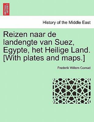 Reizen Naar de Landengte Van Suez, Egypte, Het Heilige Land. [With Plates and Maps.]
