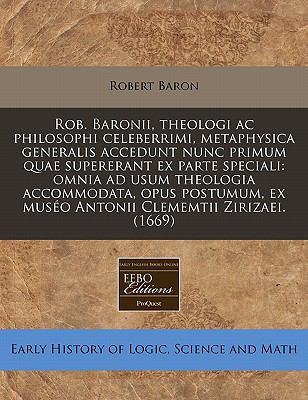 Rob. Baronii, Theologi AC Philosophi Celeberrimi, Metaphysica Generalis Accedunt Nunc Primum Quae Supererant Ex Parte Speciali: Omnia Ad Usum Theologi 9781240789382