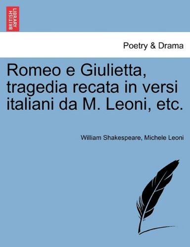 Romeo E Giulietta, Tragedia Recata in Versi Italiani Da M. Leoni, Etc. 9781241033613