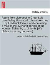 Route from Liverpool to Great Salt Lake Valley Illustrated ... from Sketches ... by Frederick Piercy, and Containing a Map of the 13216092
