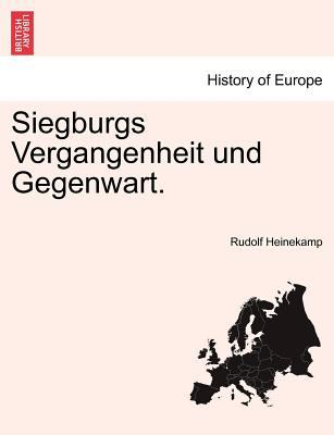 Siegburgs Vergangenheit Und Gegenwart. 9781241383688