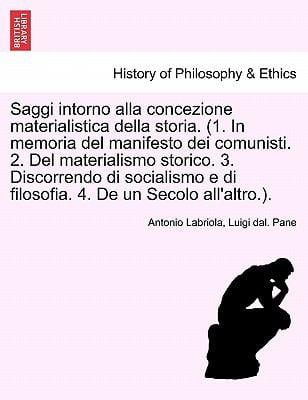 Saggi Intorno Alla Concezione Materialistica Della Storia. (1. in Memoria del Manifesto Dei Comunisti. 2. del Materialismo Storico. 3. Discorrendo Di