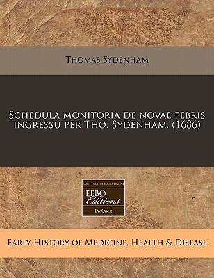 Schedula Monitoria de Novae Febris Ingressu Per Tho. Sydenham. (1686) 9781240419678