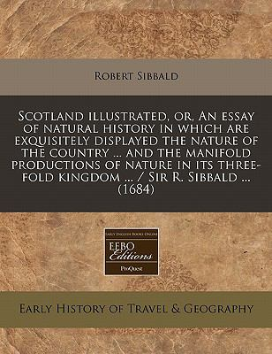 Scotland Illustrated, Or, an Essay of Natural History in Which Are Exquisitely Displayed the Nature of the Country ... and the Manifold Productions of 9781240777327