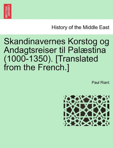 Skandinavernes Korstog Og Andagtsreiser Til Pal Stina (1000-1350). [Translated from the French.]